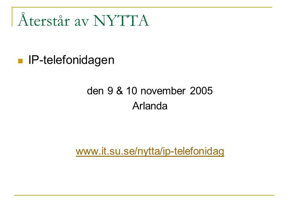 Återstår av NYTTA IP-telefonidagen den 9 & 10 november 2005 Arlanda www.it.su.se/nytta/ip-telefonidag