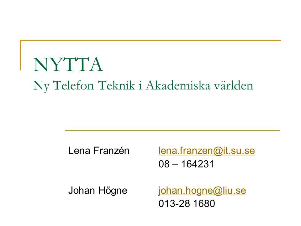 NYTTA Ny Telefon Teknik i Akademiska världen Lena Franzénlena.franzen@it.su.selena.franzen@it.su.se 08 – 164231 Johan Högnejohan.hogne@liu.sejohan.hogne@liu.se 013-28 1680