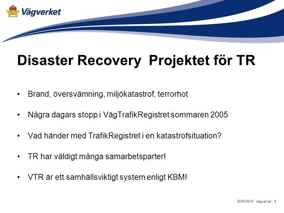 3Vägverket 2015-06-01 Disaster Recovery Projektet för TR Brand, översvämning, miljökatastrof, terrorhot Några dagars stopp i VägTrafikRegistret sommaren 2005 Vad händer med TrafikRegistret i en katastrofsituation.
