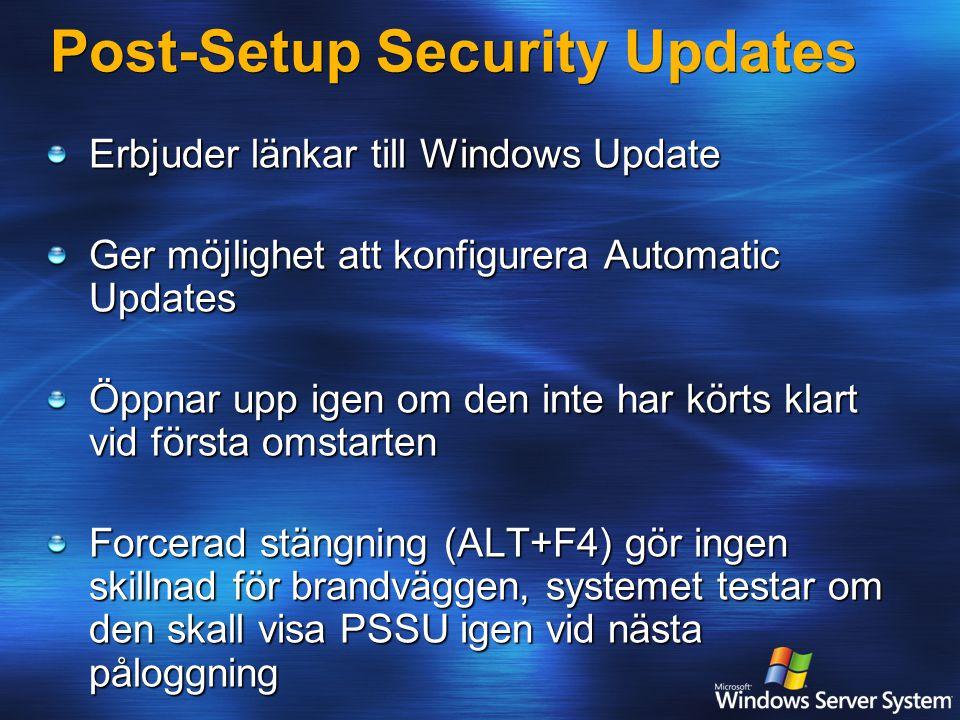 Post-Setup Security Updates Erbjuder länkar till Windows Update Ger möjlighet att konfigurera Automatic Updates Öppnar upp igen om den inte har körts klart vid första omstarten Forcerad stängning (ALT+F4) gör ingen skillnad för brandväggen, systemet testar om den skall visa PSSU igen vid nästa påloggning