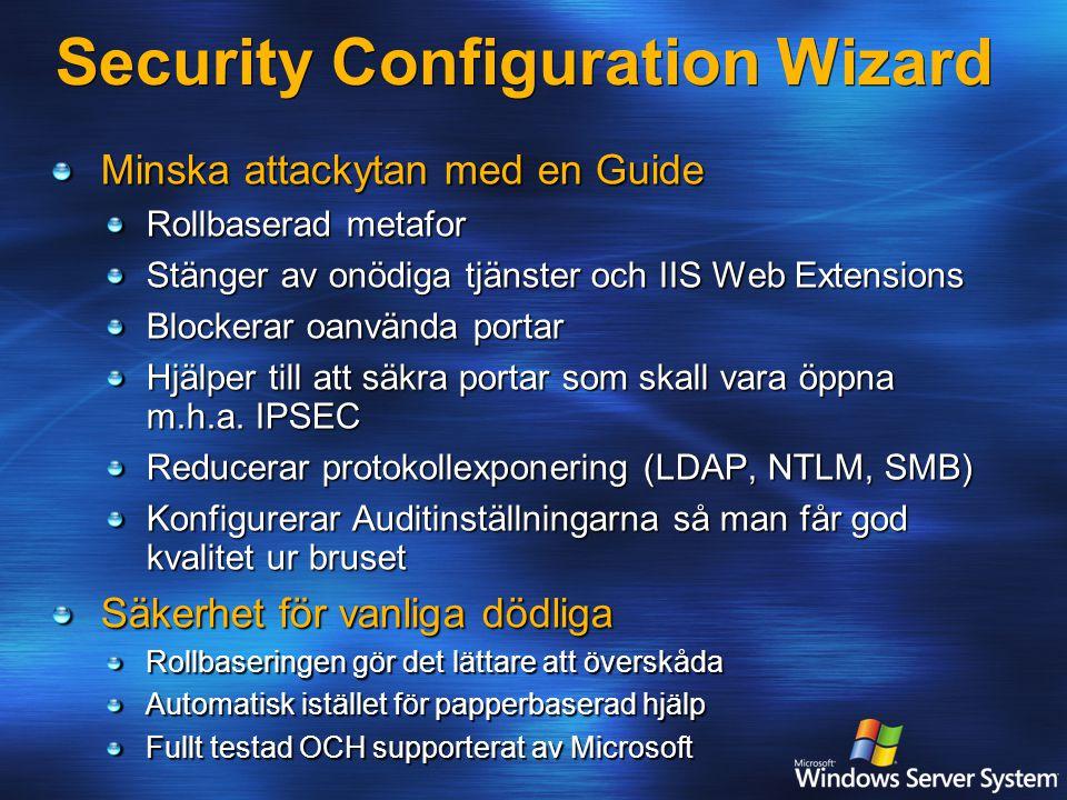Security Configuration Wizard Minska attackytan med en Guide Rollbaserad metafor Stänger av onödiga tjänster och IIS Web Extensions Blockerar oanvända portar Hjälper till att säkra portar som skall vara öppna m.h.a.