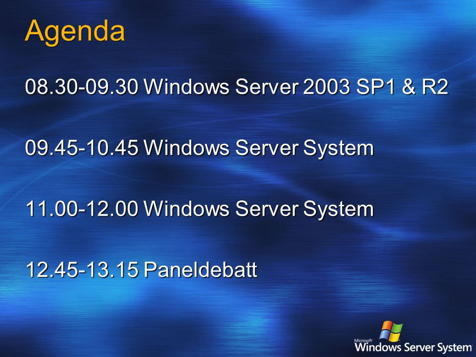 Agenda 08.30-09.30 Windows Server 2003 SP1 & R2 09.45-10.45 Windows Server System 11.00-12.00 Windows Server System 12.45-13.15 Paneldebatt