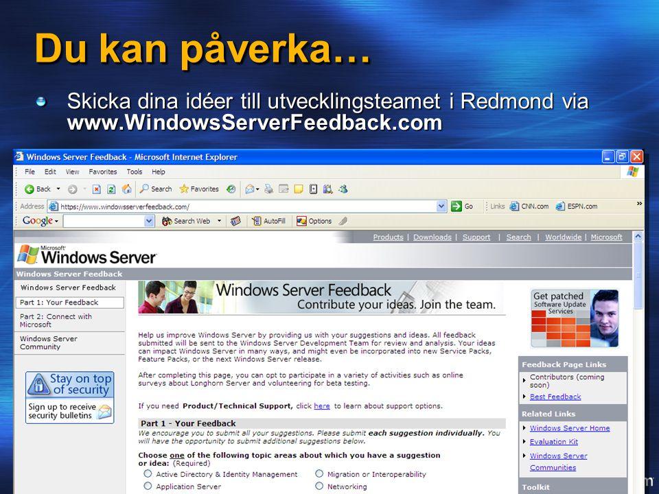 Du kan påverka… Skicka dina idéer till utvecklingsteamet i Redmond via www.WindowsServerFeedback.com