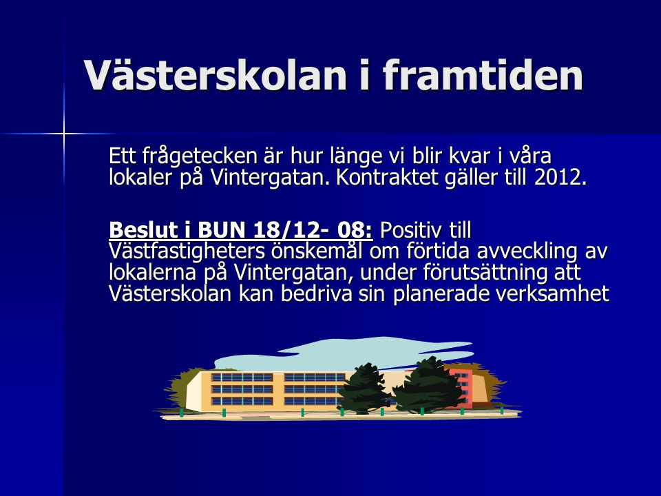 Västerskolan i framtiden Ett frågetecken är hur länge vi blir kvar i våra lokaler på Vintergatan.