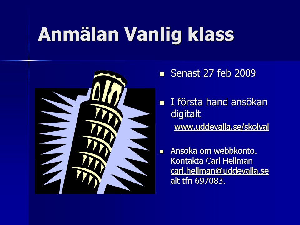 Anmälan Vanlig klass Senast 27 feb 2009 Senast 27 feb 2009 I första hand ansökan digitalt I första hand ansökan digitalt www.uddevalla.se/skolval Ansöka om webbkonto.