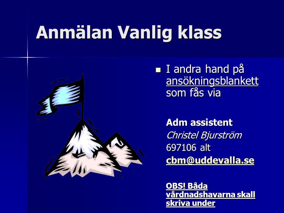 Anmälan Vanlig klass I andra hand på ansökningsblankett som fås via I andra hand på ansökningsblankett som fås via Adm assistent Christel Bjurström 697106 alt cbm@uddevalla.se OBS.