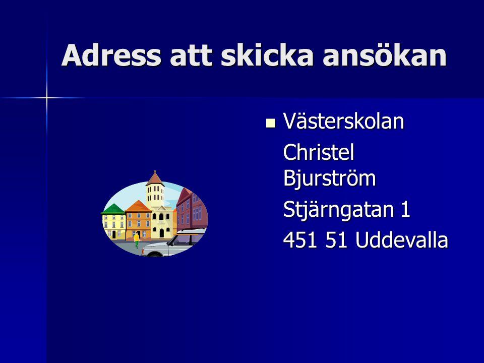 Adress att skicka ansökan Västerskolan Västerskolan Christel Bjurström Stjärngatan 1 451 51 Uddevalla