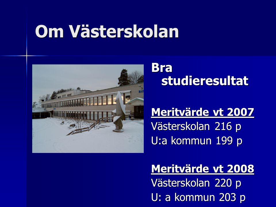 Om Västerskolan Bra studieresultat Meritvärde vt 2007 Västerskolan 216 p U:a kommun 199 p Meritvärde vt 2008 Västerskolan 220 p U: a kommun 203 p