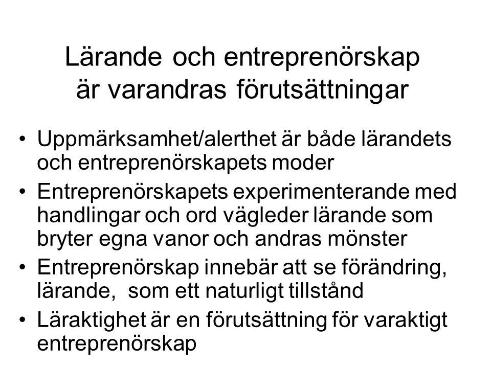 Lärande och entreprenörskap är varandras förutsättningar Uppmärksamhet/alerthet är både lärandets och entreprenörskapets moder Entreprenörskapets expe