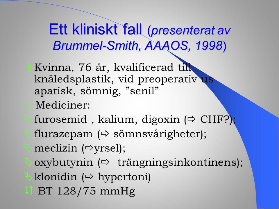 """Ett kliniskt fall (presenterat av Brummel-Smith, AAAOS, 1998)  Kvinna, 76 år, kvalificerad till knäledsplastik, vid preoperativ us apatisk, sömnig, """""""