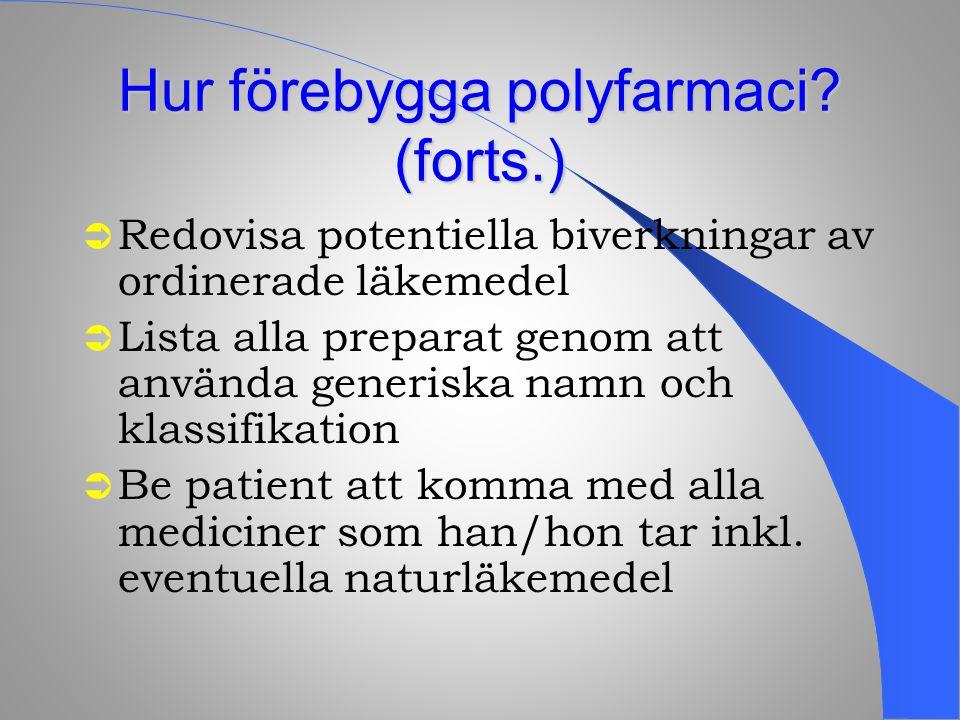 Hur förebygga polyfarmaci? (forts.)  Redovisa potentiella biverkningar av ordinerade läkemedel  Lista alla preparat genom att använda generiska namn