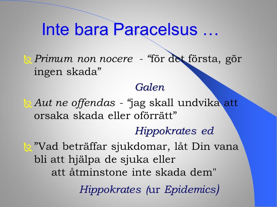 """Inte bara Paracelsus …  Primum non nocere - """" för det första, gör ingen skada"""" Galen  Galen  Aut ne offendas - """" jag skall undvika att orsaka skada"""