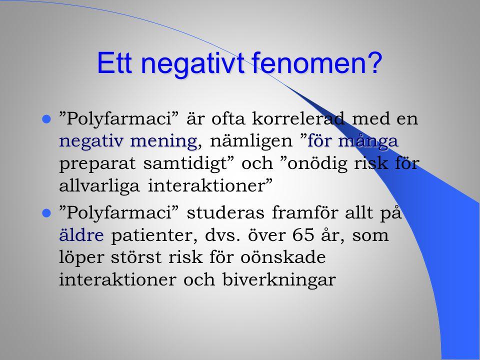 """Ett negativt fenomen? negativ meningför många """"Polyfarmaci"""" är ofta korrelerad med en negativ mening, nämligen """"för många preparat samtidigt"""" och """"onö"""