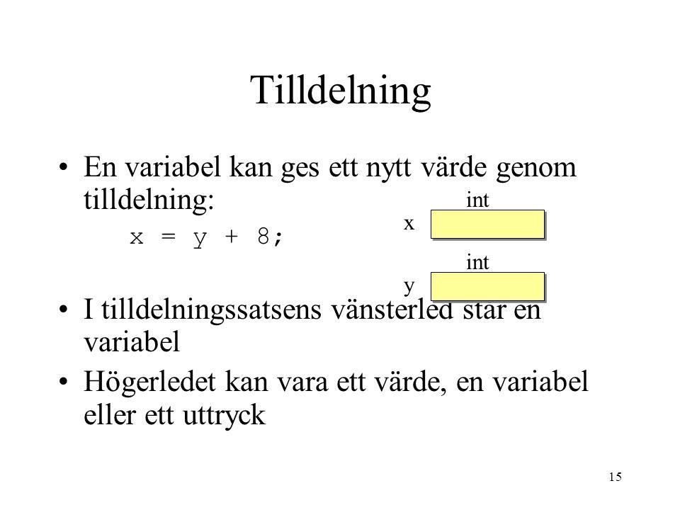 15 Tilldelning En variabel kan ges ett nytt värde genom tilldelning: x = y + 8; I tilldelningssatsens vänsterled står en variabel Högerledet kan vara