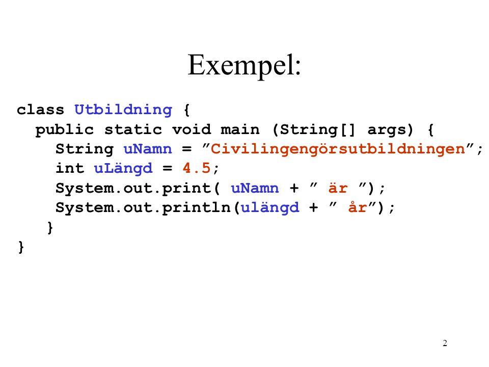"""2 Exempel: class Utbildning { public static void main (String[] args) { String uNamn = """"Civilingengörsutbildningen""""; int uLängd = 4.5; System.out.prin"""