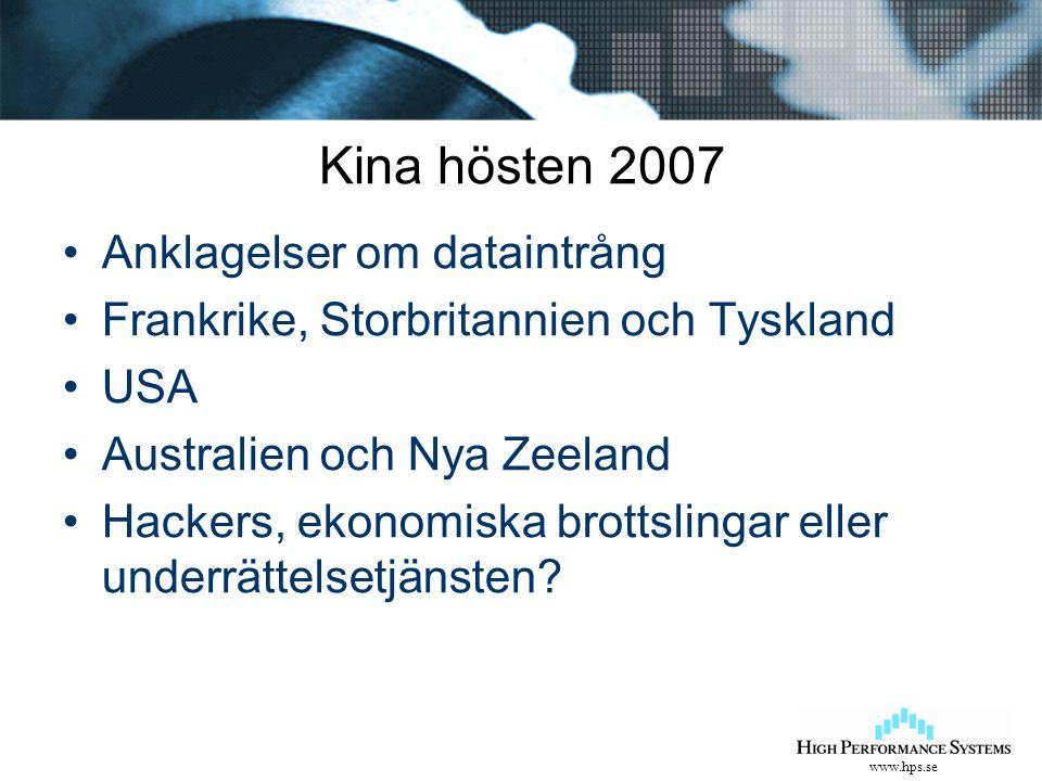 www.hps.se Kina hösten 2007 Anklagelser om dataintrång Frankrike, Storbritannien och Tyskland USA Australien och Nya Zeeland Hackers, ekonomiska brottslingar eller underrättelsetjänsten?