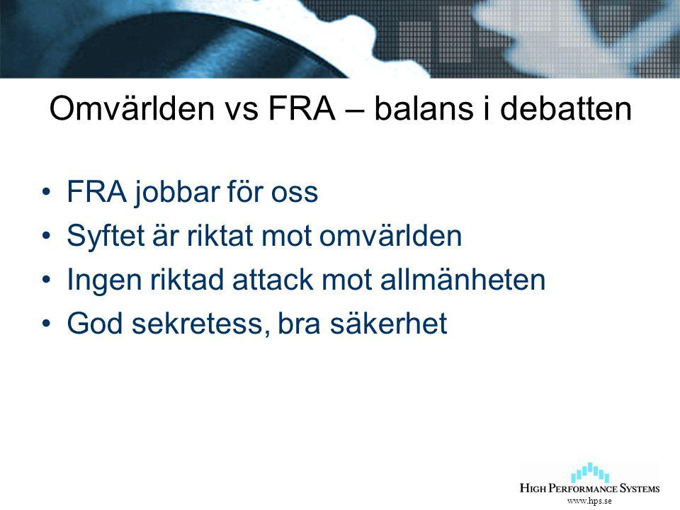 www.hps.se Omvärlden vs FRA – balans i debatten FRA jobbar för oss Syftet är riktat mot omvärlden Ingen riktad attack mot allmänheten God sekretess, b