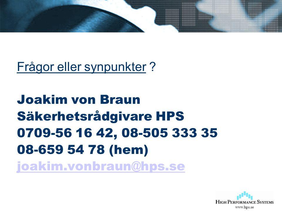 www.hps.se Frågor eller synpunkter ? Joakim von Braun Säkerhetsrådgivare HPS 0709-56 16 42, 08-505 333 35 08-659 54 78 (hem) joakim.vonbraun@hps.se