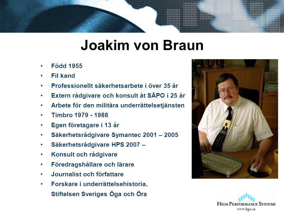 www.hps.se Joakim von Braun Född 1955 Fil kand Professionellt säkerhetsarbete i över 35 år Extern rådgivare och konsult åt SÄPO i 25 år Arbete för den