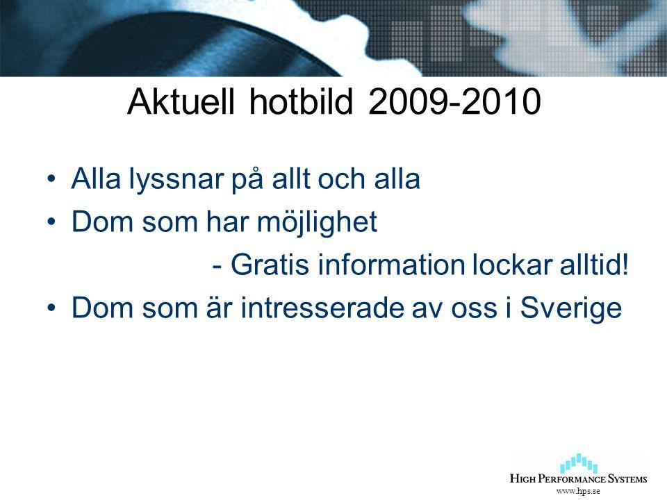 www.hps.se Aktuell hotbild 2009-2010 Alla lyssnar på allt och alla Dom som har möjlighet - Gratis information lockar alltid! Dom som är intresserade a