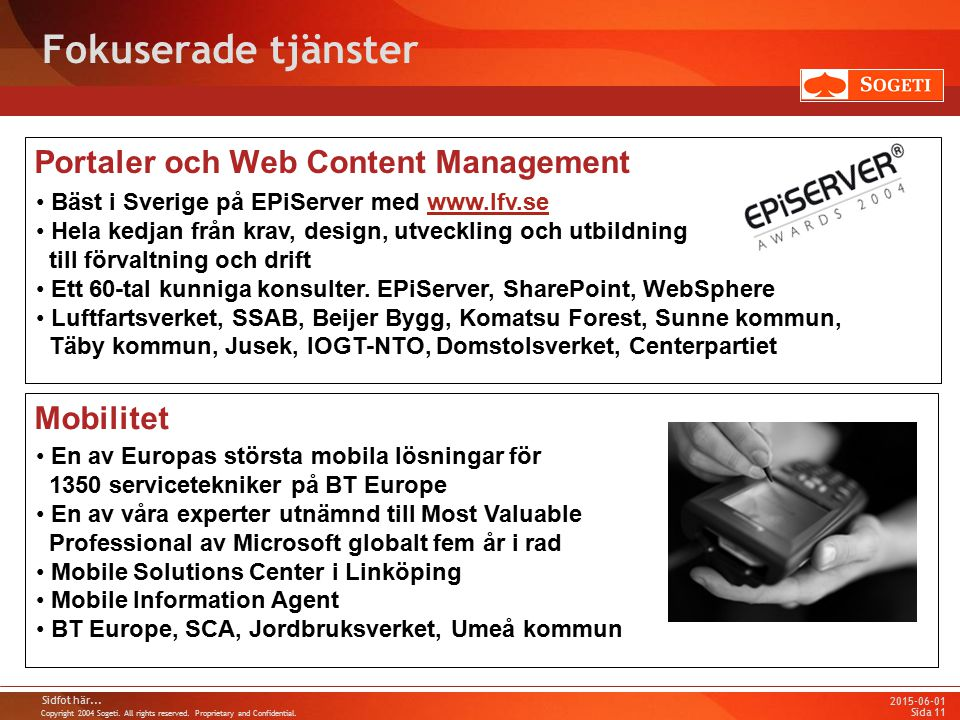 Copyright 2004 Sogeti. All rights reserved. Proprietary and Confidential. 2015-06-01 Sidfot här... Sida 11 Portaler och Web Content Management Fokuser
