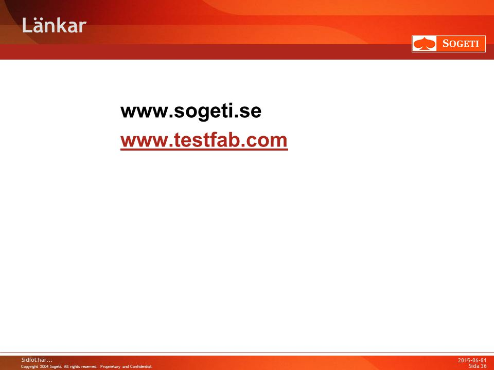 Copyright 2004 Sogeti. All rights reserved. Proprietary and Confidential. 2015-06-01 Sidfot här... Sida 36 Länkar www.sogeti.se www.testfab.com