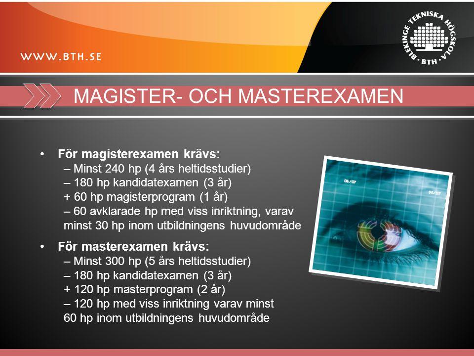 MAGISTER- OCH MASTEREXAMEN För magisterexamen krävs: – Minst 240 hp (4 års heltidsstudier) – 180 hp kandidatexamen (3 år) + 60 hp magisterprogram (1 år) – 60 avklarade hp med viss inriktning, varav minst 30 hp inom utbildningens huvudområde För masterexamen krävs: – Minst 300 hp (5 års heltidsstudier) – 180 hp kandidatexamen (3 år) + 120 hp masterprogram (2 år) – 120 hp med viss inriktning varav minst 60 hp inom utbildningens huvudområde