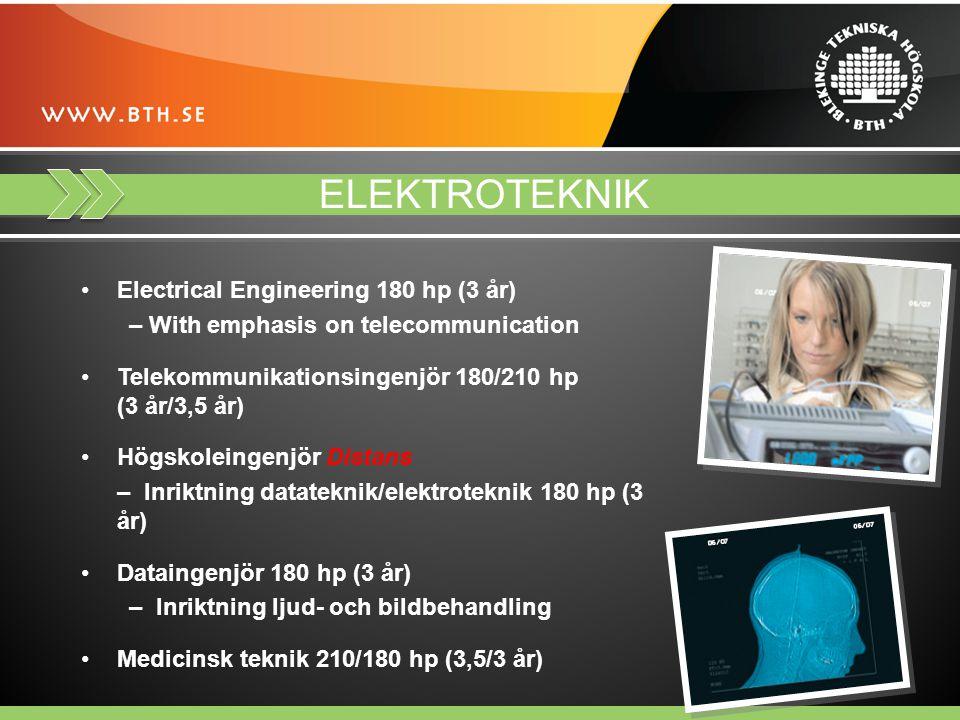 ELEKTROTEKNIK Electrical Engineering 180 hp (3 år) – With emphasis on telecommunication Telekommunikationsingenjör 180/210 hp (3 år/3,5 år) Högskoleingenjör Distans – Inriktning datateknik/elektroteknik 180 hp (3 år) Dataingenjör 180 hp (3 år) – Inriktning ljud- och bildbehandling Medicinsk teknik 210/180 hp (3,5/3 år)