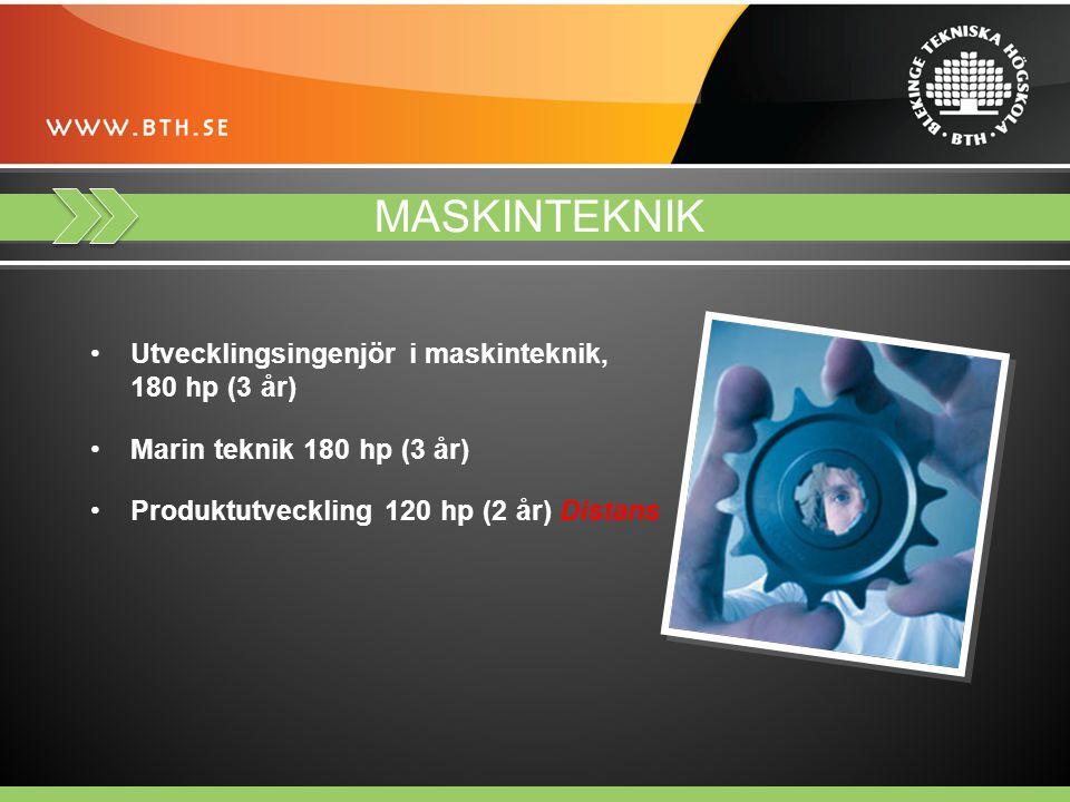 MASKINTEKNIK Utvecklingsingenjör i maskinteknik, 180 hp (3 år) Marin teknik 180 hp (3 år) Produktutveckling 120 hp (2 år) Distans