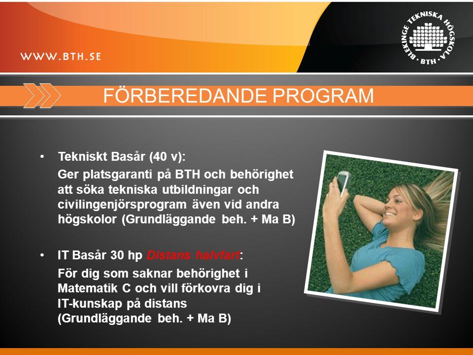 FÖRBEREDANDE PROGRAM Tekniskt Basår (40 v): Ger platsgaranti på BTH och behörighet att söka tekniska utbildningar och civilingenjörsprogram även vid andra högskolor (Grundläggande beh.