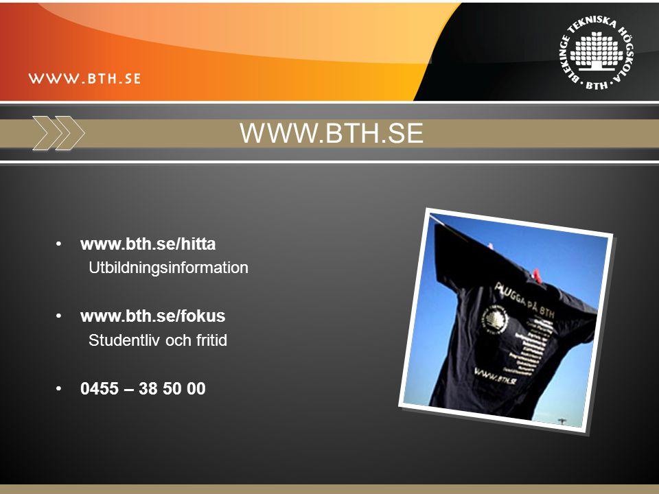WWW.BTH.SE www.bth.se/hitta Utbildningsinformation www.bth.se/fokus Studentliv och fritid 0455 – 38 50 00