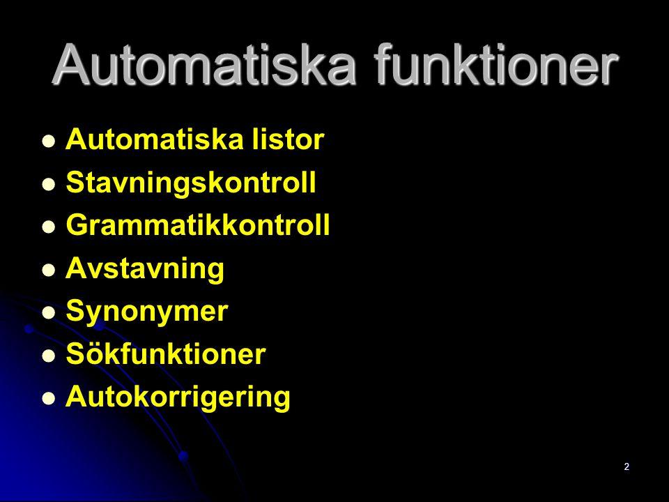 2 Automatiska funktioner Automatiska listor Stavningskontroll Grammatikkontroll Avstavning Synonymer Sökfunktioner Autokorrigering