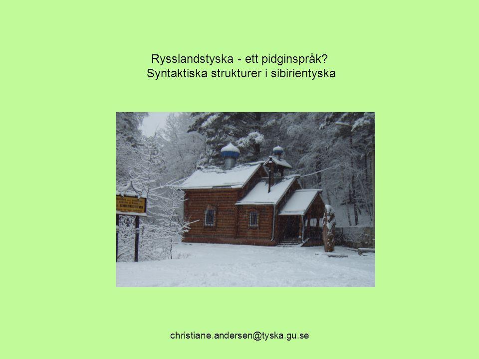christiane.andersen@tyska.gu.se Rysslandstyska - ett pidginspråk? Syntaktiska strukturer i sibirientyska