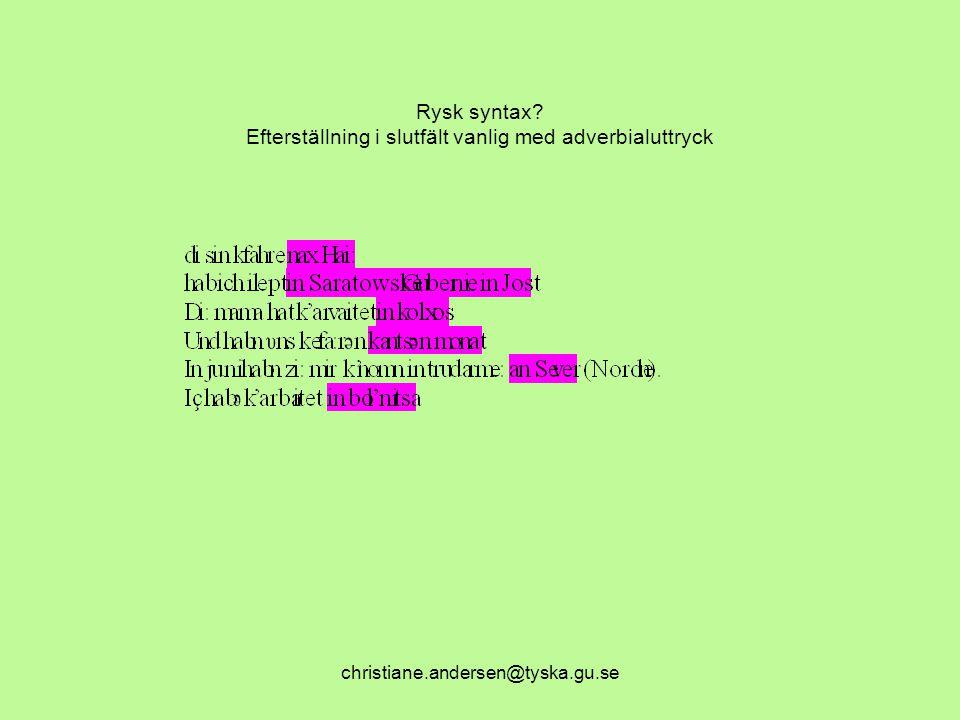 christiane.andersen@tyska.gu.se Rysk syntax? Efterställning i slutfält vanlig med adverbialuttryck