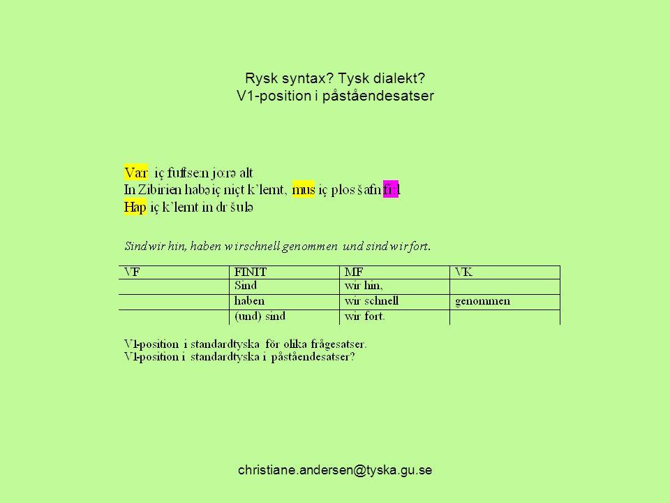 christiane.andersen@tyska.gu.se Rysk syntax? Tysk dialekt? V1-position i påståendesatser
