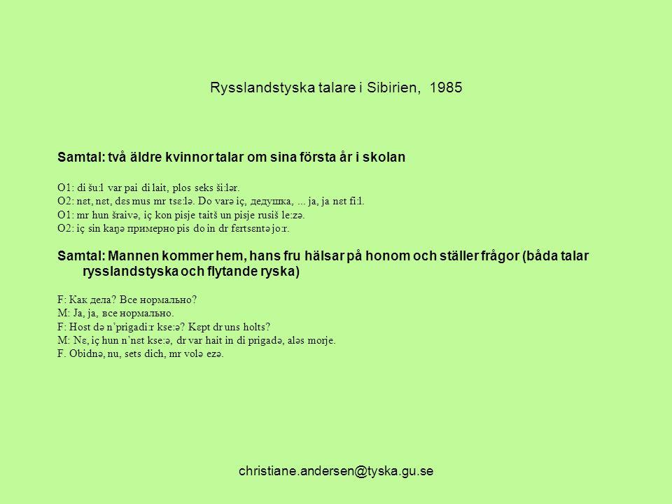 christiane.andersen@tyska.gu.se Rysslandstyska talare i Sibirien, 1985 Samtal: två äldre kvinnor talar om sina första år i skolan O1: di šu:l var pai