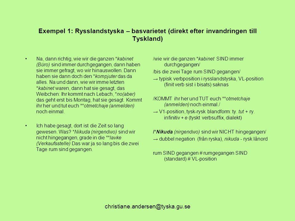 christiane.andersen@tyska.gu.se Exempel 1: Rysslandstyska – basvarietet (direkt efter invandringen till Tyskland) Na, dann richtig, wie wir die ganzen