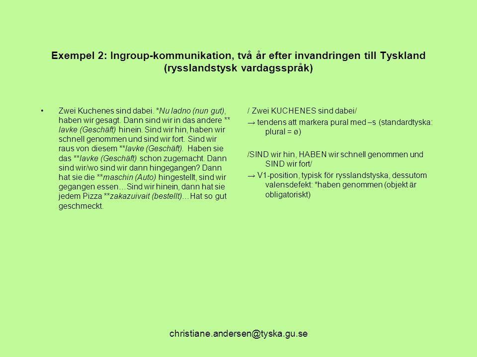 christiane.andersen@tyska.gu.se Exempel 2: Ingroup-kommunikation, två år efter invandringen till Tyskland (rysslandstysk vardagsspråk) Zwei Kuchenes s