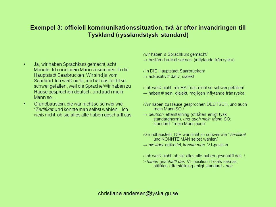 christiane.andersen@tyska.gu.se Exempel 3: officiell kommunikationssituation, två år efter invandringen till Tyskland (rysslandstysk standard) Ja, wir