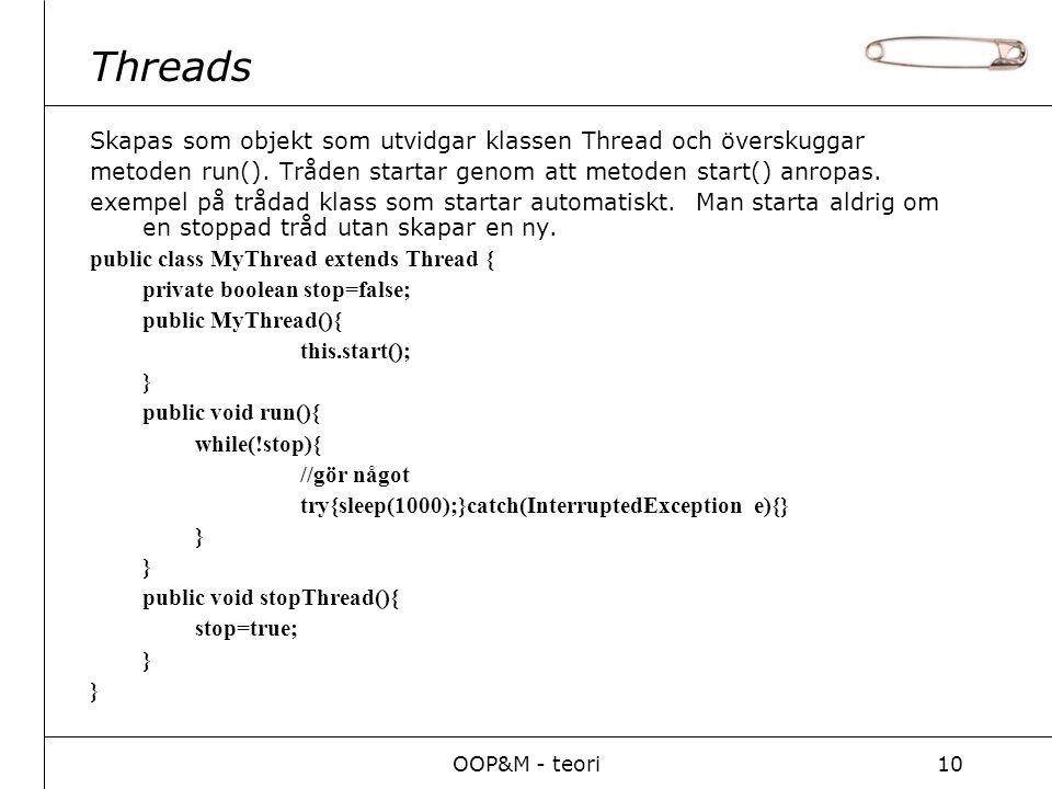 OOP&M - teori10 Threads Skapas som objekt som utvidgar klassen Thread och överskuggar metoden run().