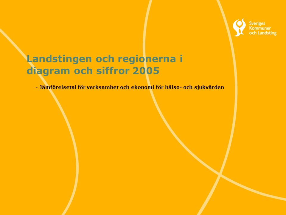 1 Svenska Kommunförbundet och Landstingsförbundet i samverkan Landstingen och regionerna i diagram och siffror 2005 - Jämförelsetal för verksamhet och ekonomi för hälso- och sjukvården