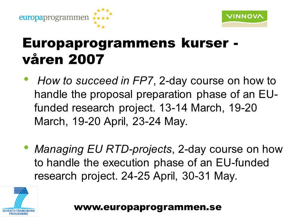 Europaprogrammens kurser - våren 2007 How to succeed in FP7, 2-day course on how to handle the proposal preparation phase of an EU- funded research project.