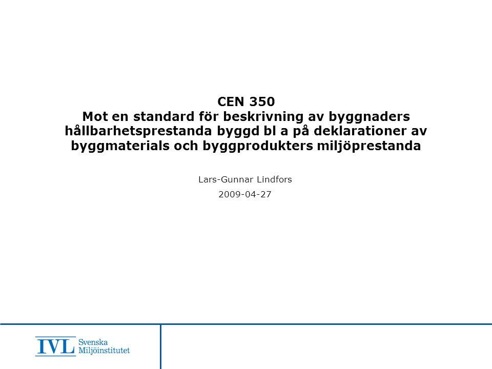 CEN 350 Mot en standard för beskrivning av byggnaders hållbarhetsprestanda byggd bl a på deklarationer av byggmaterials och byggprodukters miljöprestanda Lars-Gunnar Lindfors 2009-04-27
