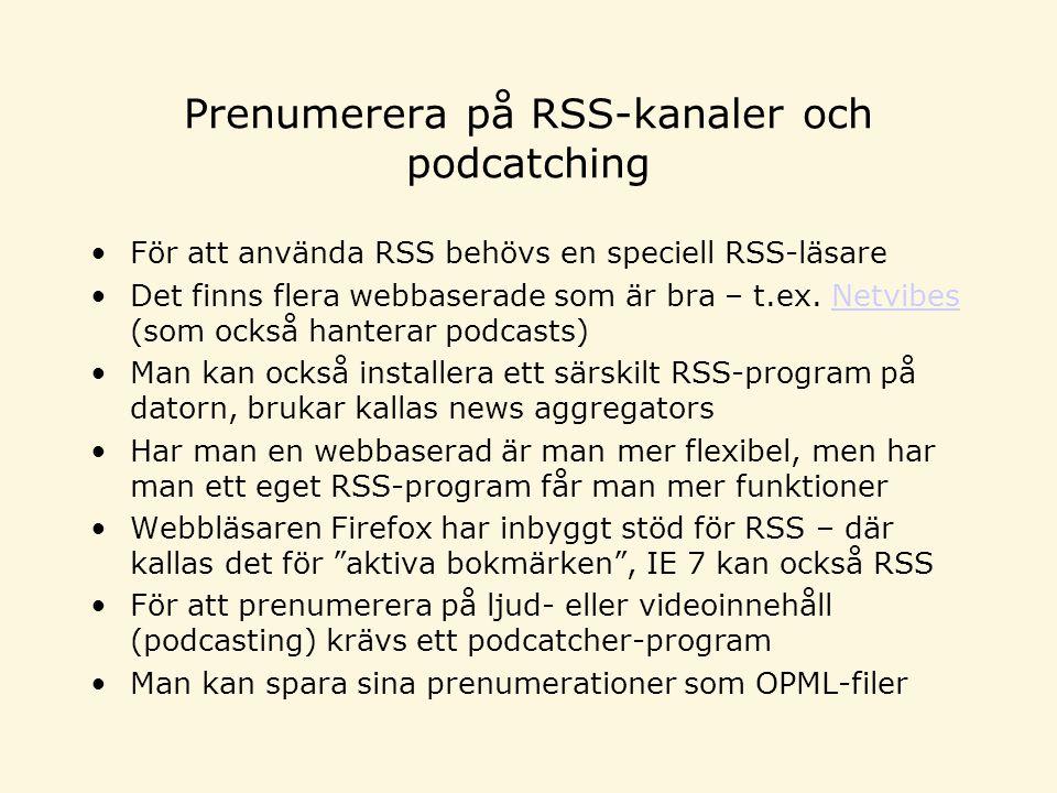 Prenumerera på RSS-kanaler och podcatching För att använda RSS behövs en speciell RSS-läsare Det finns flera webbaserade som är bra – t.ex.