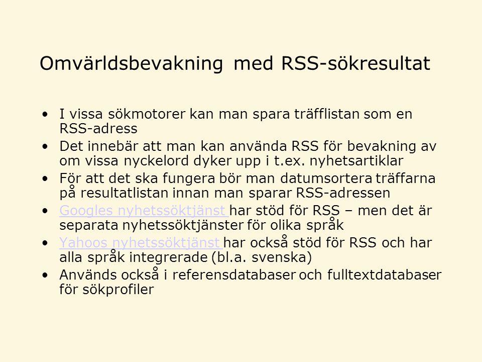 Omvärldsbevakning med RSS-sökresultat I vissa sökmotorer kan man spara träfflistan som en RSS-adress Det innebär att man kan använda RSS för bevakning av om vissa nyckelord dyker upp i t.ex.