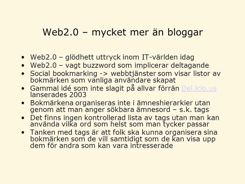 Web2.0 – mycket mer än bloggar Web2.0 – glödhett uttryck inom IT-världen idag Web2.0 – vagt buzzword som implicerar deltagande Social bookmarking -> webbtjänster som visar listor av bokmärken som vanliga användare skapat Gammal idé som inte slagit på allvar förrän Del.icio.us lanserades 2003Del.icio.us Bokmärkena organiseras inte i ämneshierarkier utan genom att man anger sökbara ämnesord – s.k.