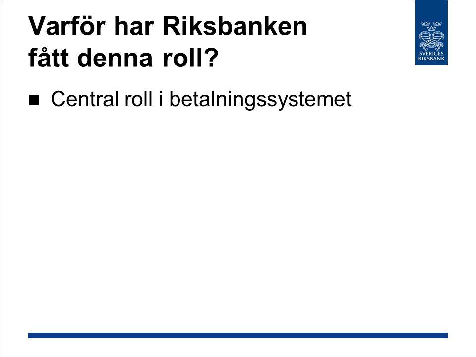 Varför har Riksbanken fått denna roll? Central roll i betalningssystemet