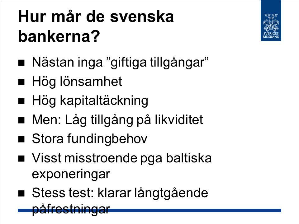 """Hur mår de svenska bankerna? Nästan inga """"giftiga tillgångar"""" Hög lönsamhet Hög kapitaltäckning Men: Låg tillgång på likviditet Stora fundingbehov Vis"""