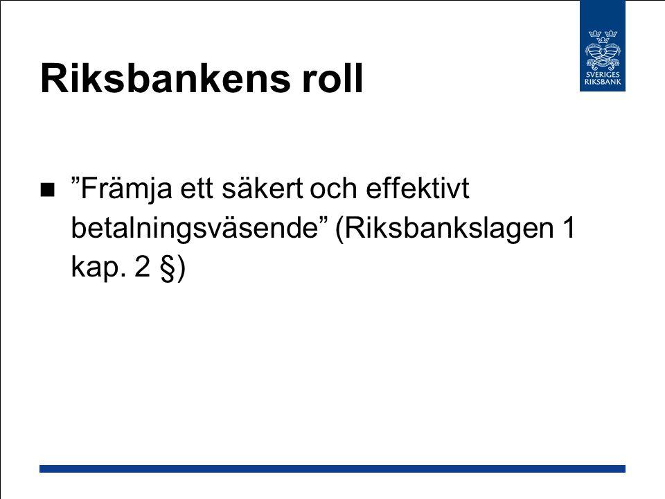 """Riksbankens roll """"Främja ett säkert och effektivt betalningsväsende"""" (Riksbankslagen 1 kap. 2 §)"""