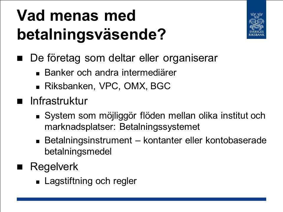 Vad menas med betalningsväsende? De företag som deltar eller organiserar Banker och andra intermediärer Riksbanken, VPC, OMX, BGC Infrastruktur System